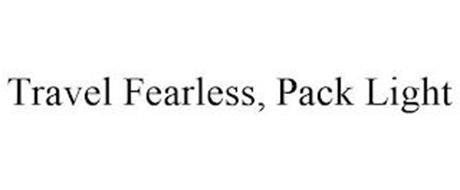 TRAVEL FEARLESS, PACK LIGHT