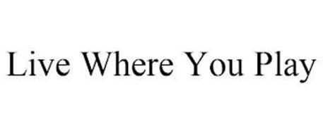 LIVE WHERE YOU PLAY