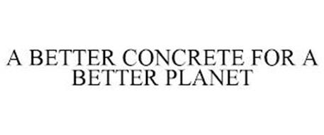 A BETTER CONCRETE FOR A BETTER PLANET