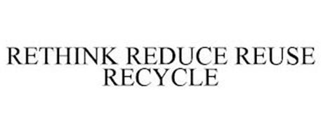 RETHINK, REDUCE, REUSE, RECYCLE
