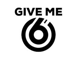 GIVE ME 6'