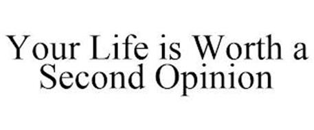 YOUR LIFE IS WORTH A SECOND OPINION