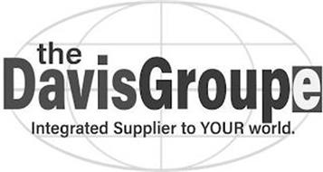 THE DAVISGROUPE INTEGRATED SUPPLIER TO YOUR WORLD.