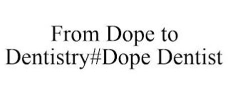 FROM DOPE TO DENTISTRY#DOPE DENTIST