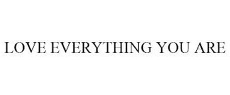 LOVE EVERYTHING YOU ARE