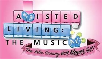 ASSISTED LIVING: THE MUSICAL THE TALES GRANNY WILL NEVER TELL!