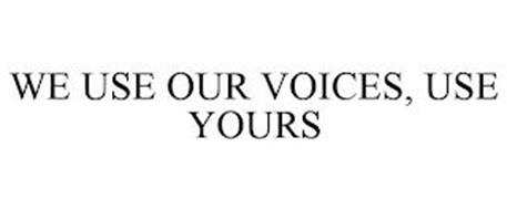 WE USE OUR VOICES, USE YOURS