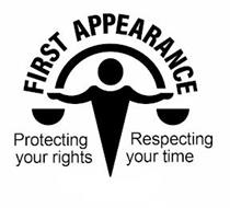 FIRST APPEARANCE PROTECTING YOUR RIGHTS RESPECTING YOUR TIME