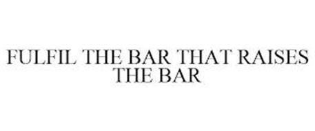 FULFIL THE BAR THAT RAISES THE BAR