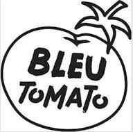 BLEU TOMATO