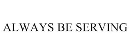 ALWAYS BE SERVING
