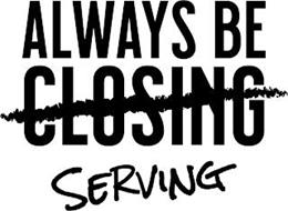 ALWAYS BE CLOSING SERVING