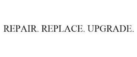 REPAIR. REPLACE. UPGRADE.