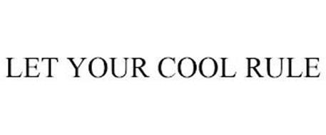 LET YOUR COOL RULE