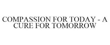 COMPASSION FOR TODAY - A CURE FOR TOMORROW