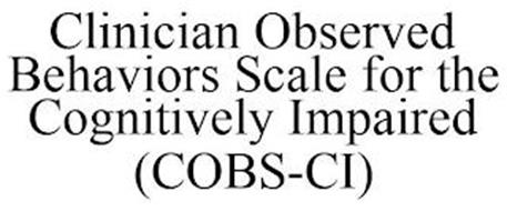 CLINICIAN OBSERVED BEHAVIORS SCALE FOR THE COGNITIVELY IMPAIRED (COBS-CI)