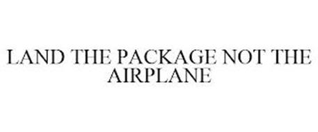 LAND THE PACKAGE NOT THE AIRPLANE