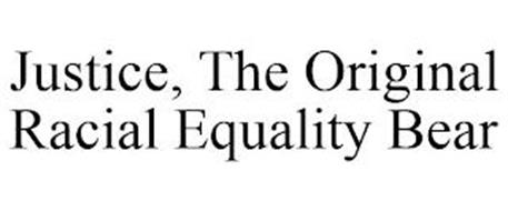 JUSTICE, THE ORIGINAL RACIAL EQUALITY BEAR