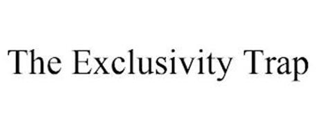 THE EXCLUSIVITY TRAP
