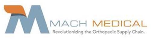 M MACH MEDICAL REVOLUTIONIZING THE ORTHOPEDIC SUPPLY CHAIN.