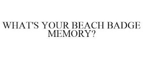 WHAT'S YOUR BEACH BADGE MEMORY?