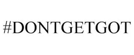 #DONTGETGOT