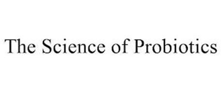 THE SCIENCE OF PROBIOTICS