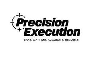 PRECISION EXECUTION SAFE. ON-TIME. ACCURATE. RELIABLE.