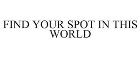 FIND YOUR SPOT IN THIS WORLD