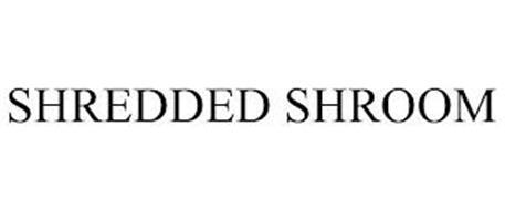 SHREDDED SHROOM
