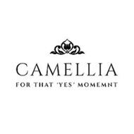 CAMELLIA FOR THAT 'YES' MOMENT