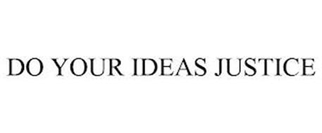 DO YOUR IDEAS JUSTICE