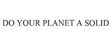 DO YOUR PLANET A SOLID