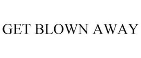 GET BLOWN AWAY