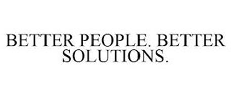 BETTER PEOPLE. BETTER SOLUTIONS.