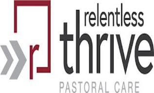 R RELENTLESS THRIVE PASTORAL CARE