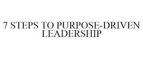 7 STEPS TO PURPOSE-DRIVEN LEADERSHIP
