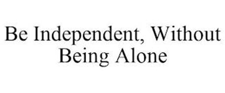 BE INDEPENDENT, WITHOUT BEING ALONE