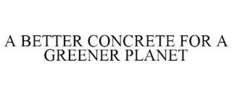 A BETTER CONCRETE FOR A GREENER PLANET