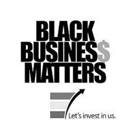 BLACK BUSINES$ MATTERS LET'S INVEST IN US.