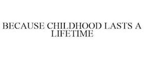 BECAUSE CHILDHOOD LASTS A LIFETIME
