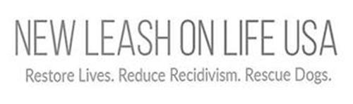NEW LEASH ON LIFE USA RESTORE LIVES. REDUCE RECIDIVISM. RESCUE DOGS.