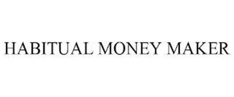 HABITUAL MONEY MAKER