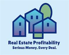 REAL ESTATE PROFITABILITY SERIOUS MONEY. EVERY DEAL.