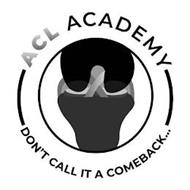 ACL ACADEMY DON'T CALL IT A COMEBACK