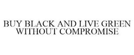 BUY BLACK AND LIVE GREEN WITHOUT COMPROMISE