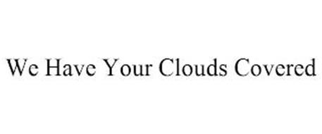 WE HAVE YOUR CLOUDS COVERED