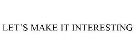 LET'S MAKE IT INTERESTING