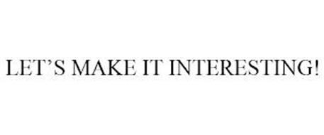 LET'S MAKE IT INTERESTING!
