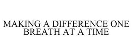 MAKING A DIFFERENCE ONE BREATH AT A TIME